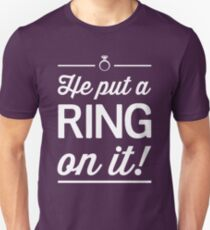 He put a ring on it! Unisex T-Shirt