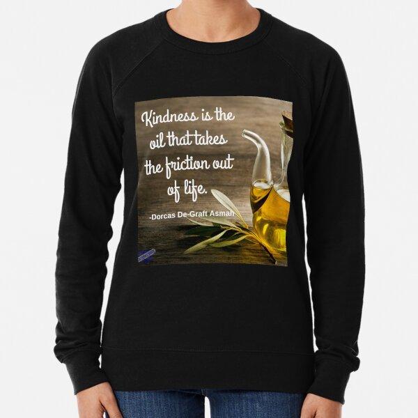 Kindness is the oil Lightweight Sweatshirt