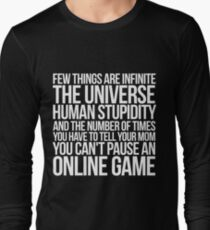 Few things are infinite The universe, human stupidity, and the number of times you have to tell your mom you can't pause an online game Long Sleeve T-Shirt