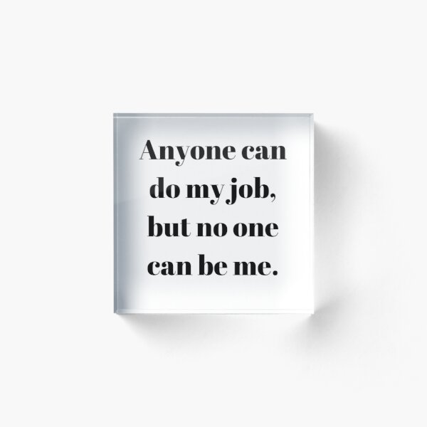 NO ONE CAN BE YOU Acrylic Block