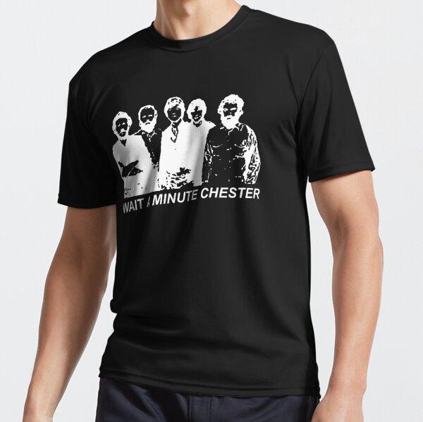 Wait A Minute Chester Active T-Shirt