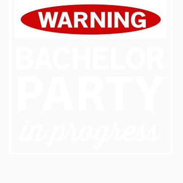 Warning. Bachelor Party in Progress by bridal