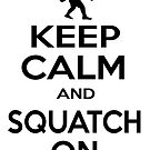 Keep Squatchin'  by thebigfootstore