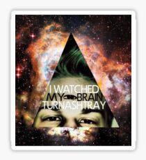 I Watched My Brain Turn Ashtray Sticker