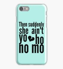 Then Suddenly She Ain't Yo Ho No Mo - The Office iPhone Case/Skin