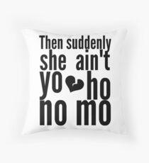 Then Suddenly She Ain't Yo Ho No Mo - The Office Throw Pillow