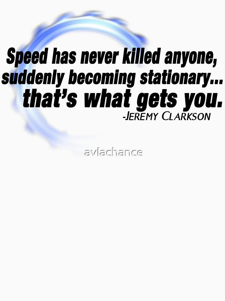 """Speed has never killed anyone..."" - Jeremy Clarkson 