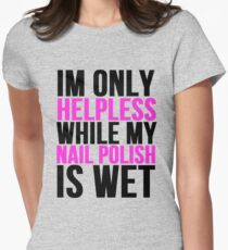 Im Only Helpless While My Nail Polish is Wet Womens Fitted T-Shirt