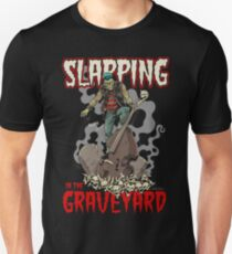 Slapping in the Graveyard Unisex T-Shirt