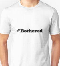 #Bothered T-Shirt