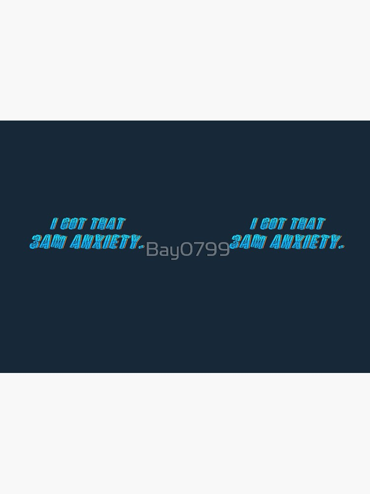 Got That 3AM Anxiety - Lil Phag Design by Bay0799