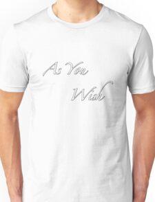 as you wish Unisex T-Shirt