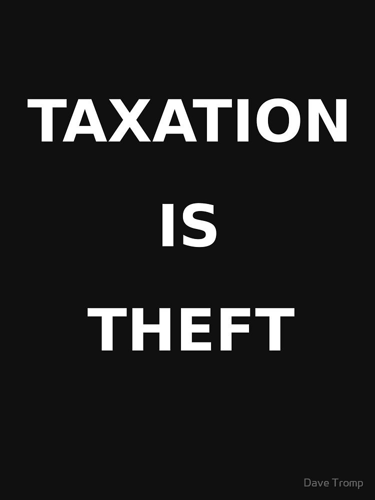 Taxation is theft by davetromp