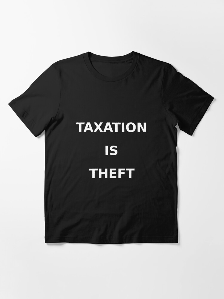 Alternate view of Taxation is theft Essential T-Shirt