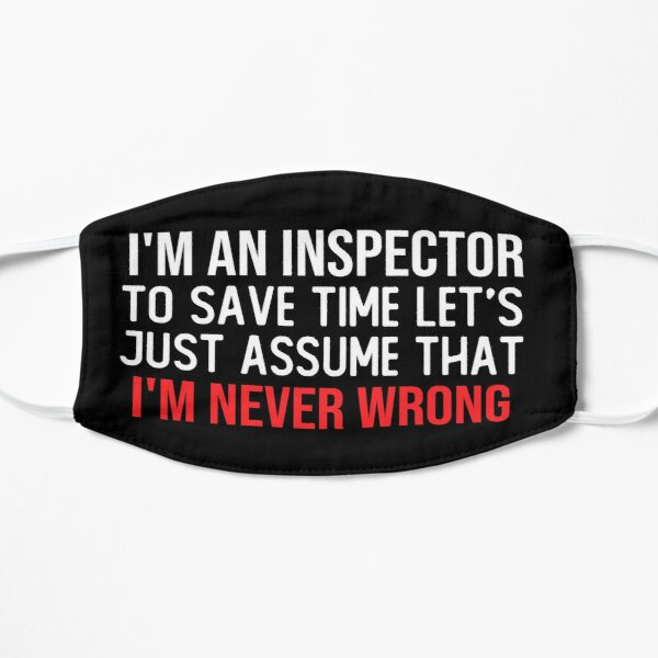 i m an inspector to save time let s just assume that i m never wrong funny masks Mask