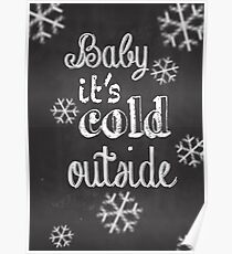 Baby it's Cold Outside (chalkboard) Poster
