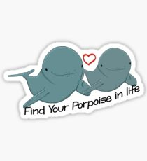 Find Your Porpoise in Life Sticker