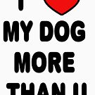 I love my DOG more than U by thatstickerguy