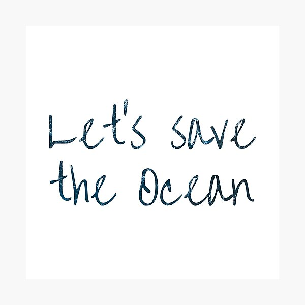 Let's save the ocean Text on Ocean water waves Photographic Print