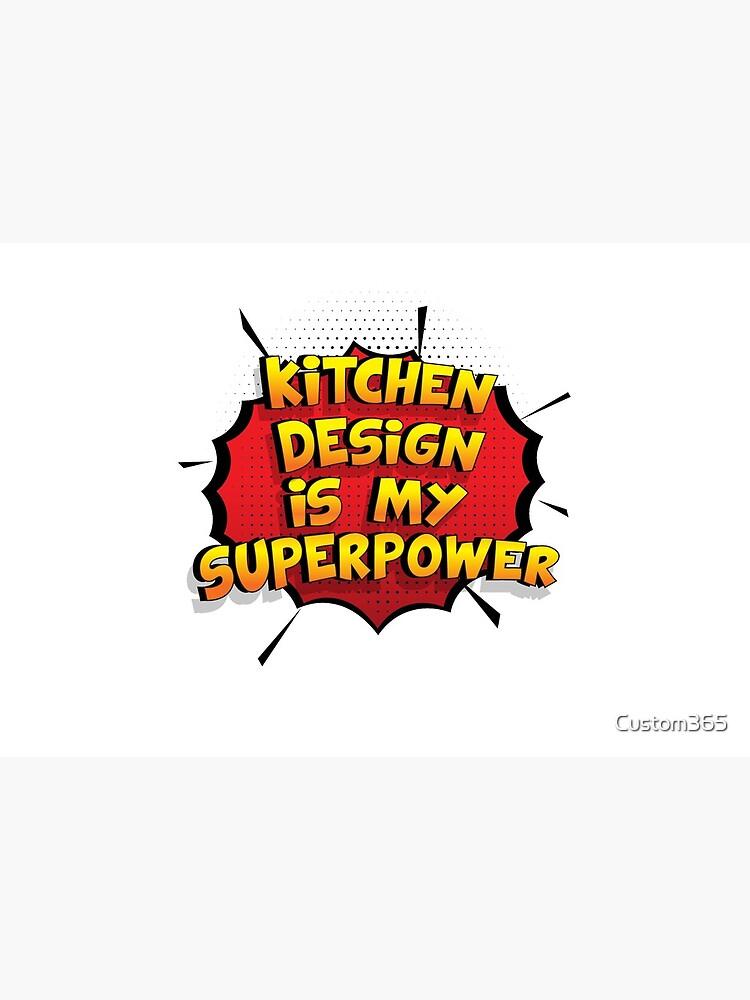Kitchen Design ist mein Superpower Lustiges Kitchen Design Designgeschenk von Custom365