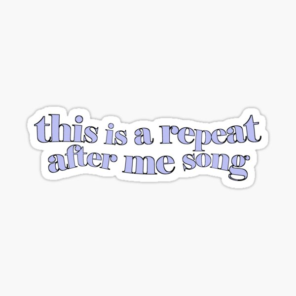 REPEAT AFTER ME SONG blue Sticker