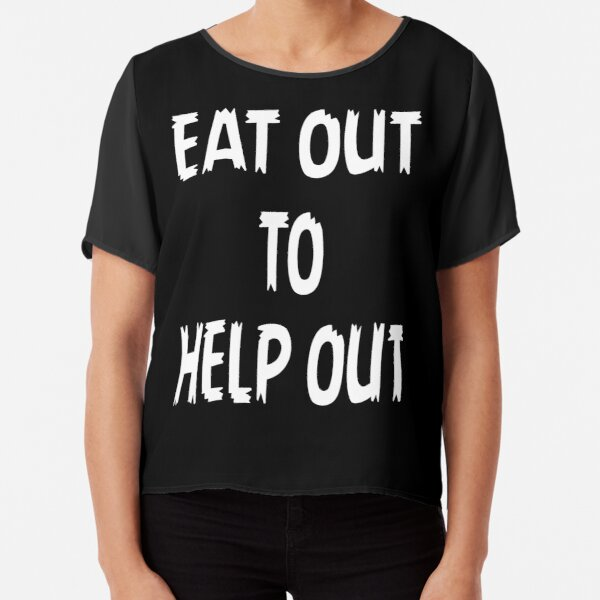 Eat out to help out  Chiffon Top