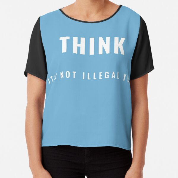 Think - It's Not Illegal Yet Chiffon Top