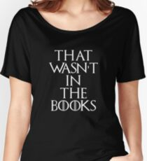 """""""That Wasn't In The Books"""" Game Of Thrones Women's Relaxed Fit T-Shirt"""