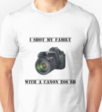 I shot my family with a Canon EOS 6D Unisex T-Shirt