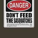 Don't The Feed Sasquatches  by thebigfootstore
