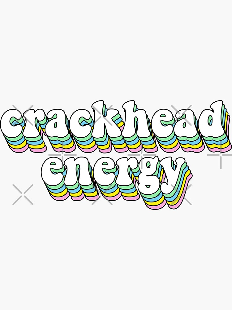 crackhead energy by saracreates