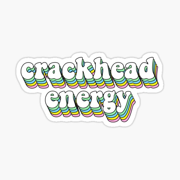 crackhead energy Sticker