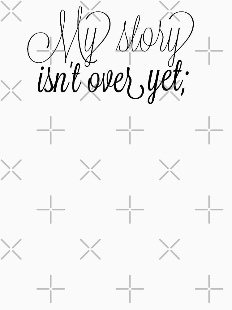 My Story Isn't Over Yet by prettycrazyco