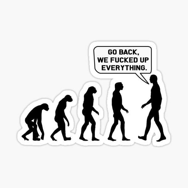 Go back we fucked up everything  Sticker