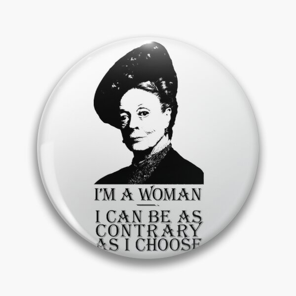 I'm a woman, I can be as contrary as I choose Pin