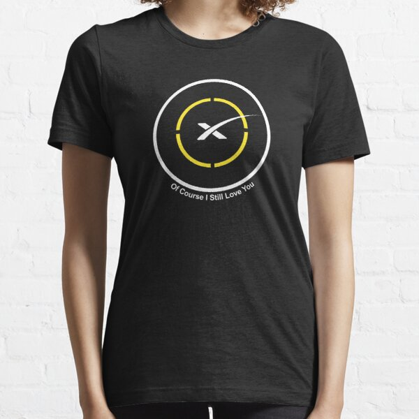 Of Course I Still Love You SpaceX Essential T-Shirt