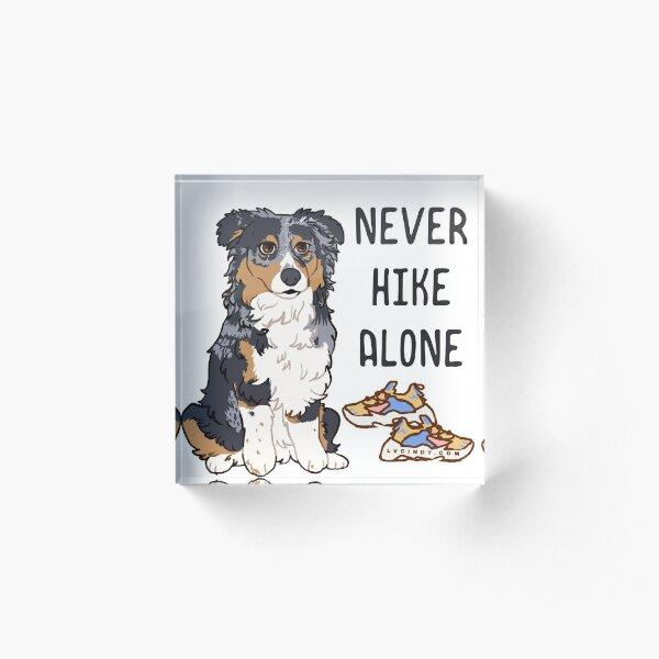 Luna Australian Shepherd Commission  - NEVER HIKE ALONE Acrylic Block