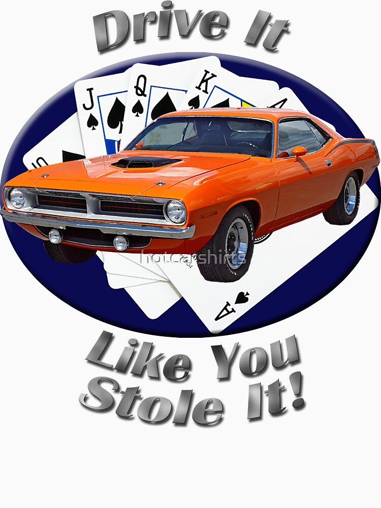 Plymouth Barracuda Drive It Like You Stole It by hotcarshirts