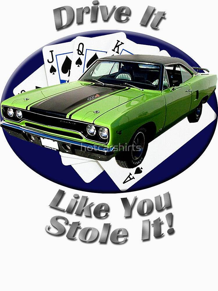 Plymouth Roadrunner Drive It Like You Stole It by hotcarshirts