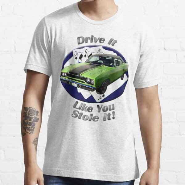 Plymouth Roadrunner Drive It Like You Stole It Essential T-Shirt
