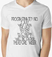 Procrastinate? No. I just wait until the last second to do my work because I will be older, therefore wiser. Men's V-Neck T-Shirt
