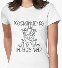 Procrastinate? No. I just wait until the last second to do my work because I will be older, therefore wiser. Women's Fitted T-Shirt