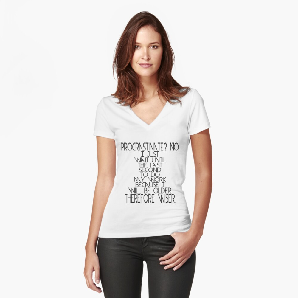 Procrastinate? No. I just wait until the last second to do my work because I will be older, therefore wiser. Women's Fitted V-Neck T-Shirt Front