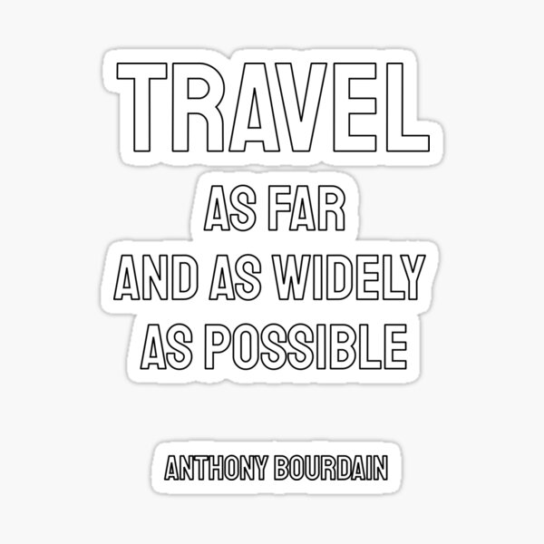 Travel   as far and as widely as possible Sticker