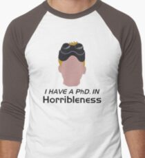 I have a PhD. in horribleness T-Shirt