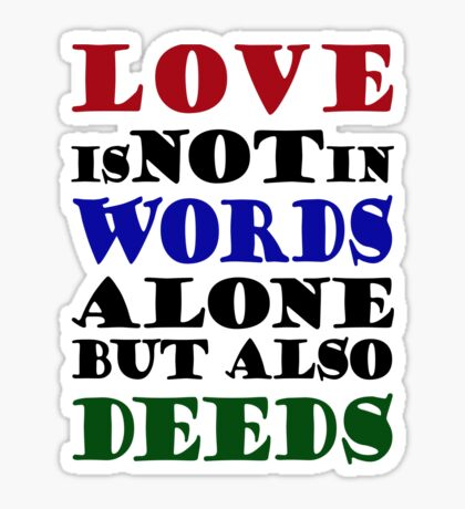 Love Not Words Alone But Also Deeds Sticker