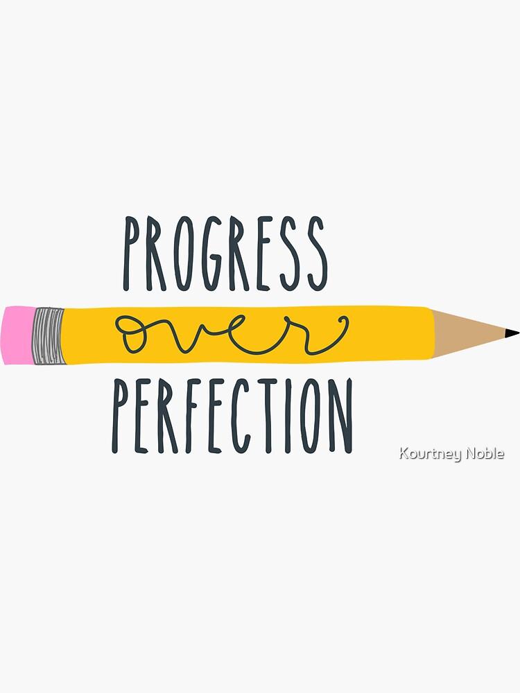 Progress Over Perfection by kourtneyrunski
