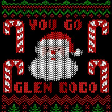 You Go Glen Coco Funny Ugly Christmas Sweater by xdurango