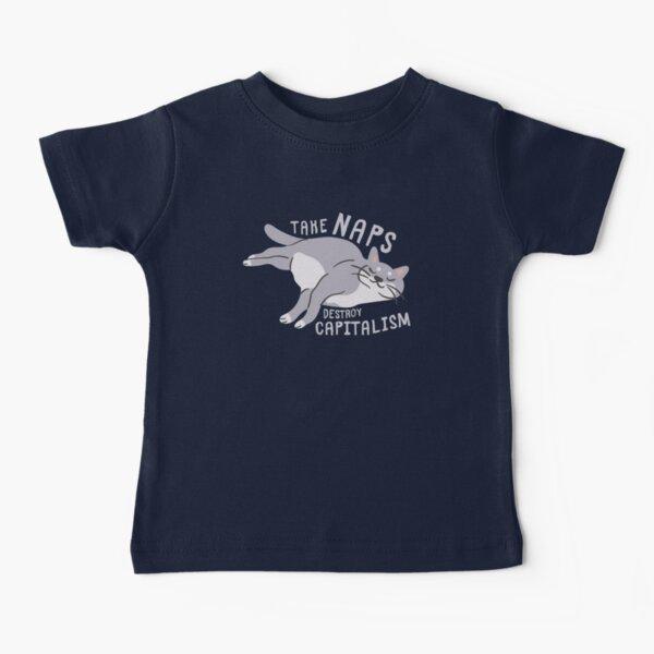 Take Naps Destroy Capitalism - Anti-Capitalist Cat Baby T-Shirt