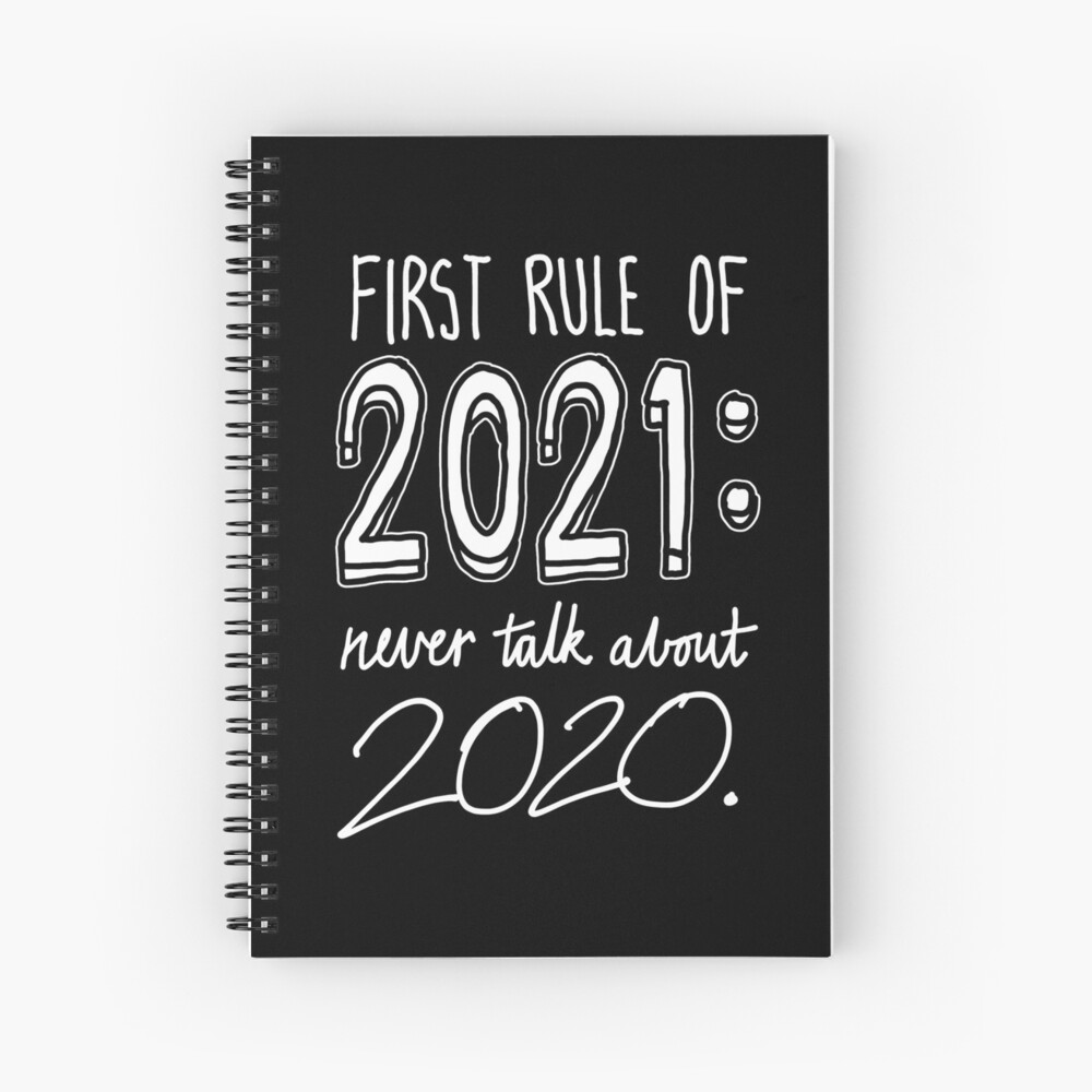 First rule of 2021: Never talk about 2020. Spiral Notebook